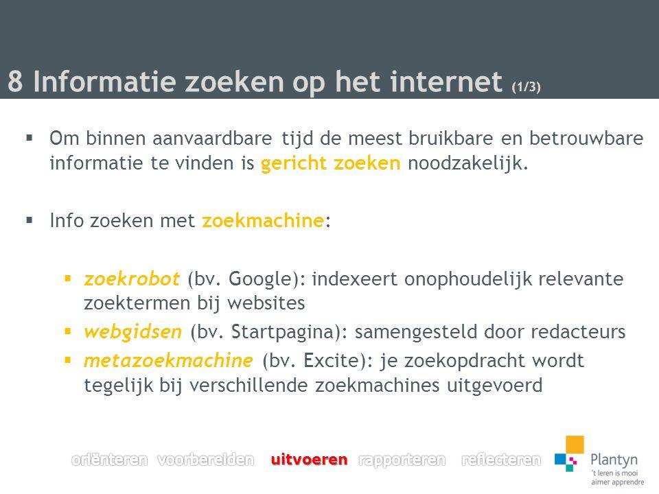8 Informatie zoeken op het internet (2/3) Een methodische aanpak verhoogt sterk de kans op bruikbare en betrouwbare informatie.