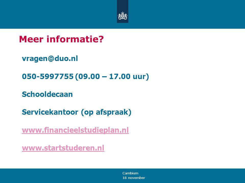 18 november Cambium Meer informatie? vragen@duo.nl 050-5997755 (09.00 – 17.00 uur) Schooldecaan Servicekantoor (op afspraak) www.financieelstudieplan.