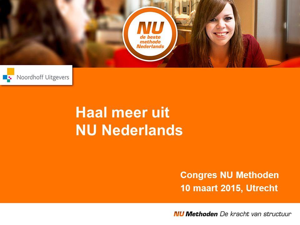 Haal meer uit NU Nederlands Congres NU Methoden 10 maart 2015, Utrecht