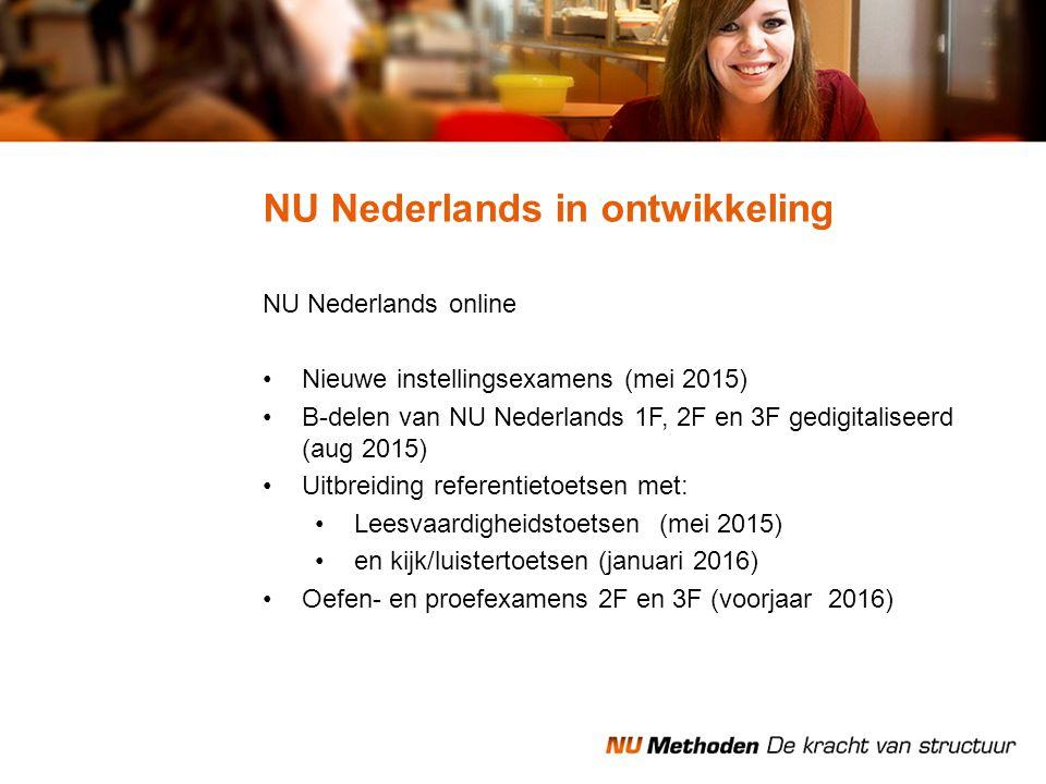 NU Nederlands online Nieuwe instellingsexamens (mei 2015) B-delen van NU Nederlands 1F, 2F en 3F gedigitaliseerd (aug 2015) Uitbreiding referentietoet