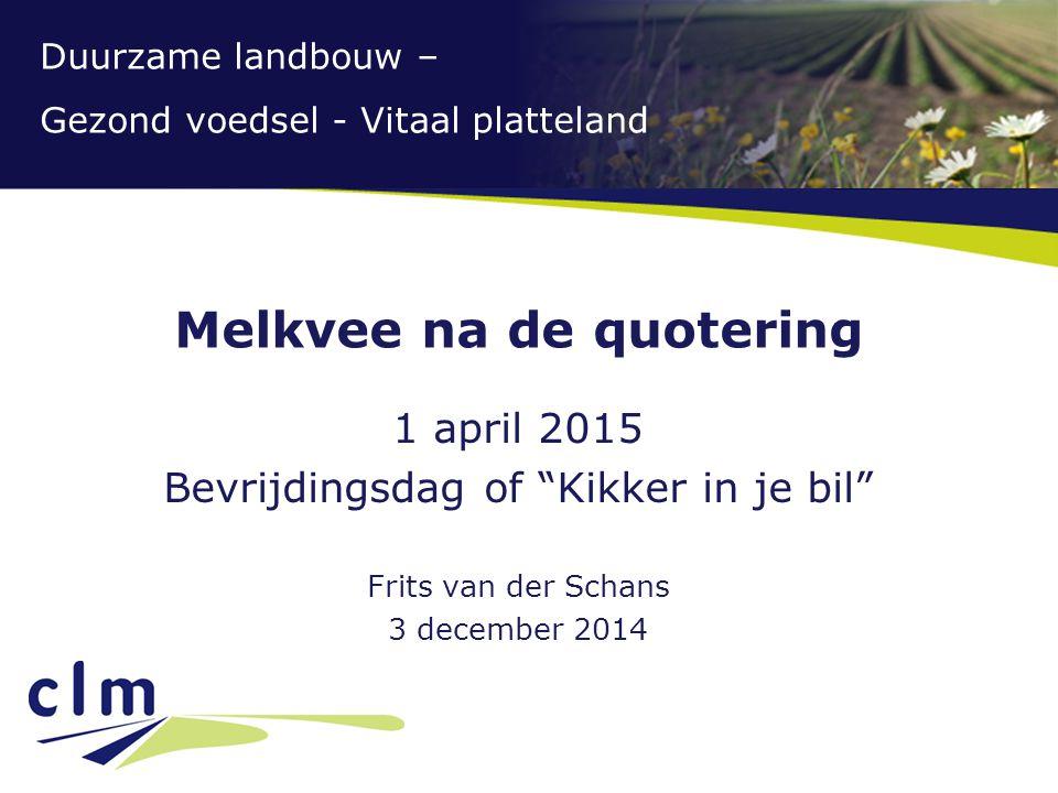 """Duurzame landbouw – Gezond voedsel - Vitaal platteland Melkvee na de quotering 1 april 2015 Bevrijdingsdag of """"Kikker in je bil"""" Frits van der Schans"""
