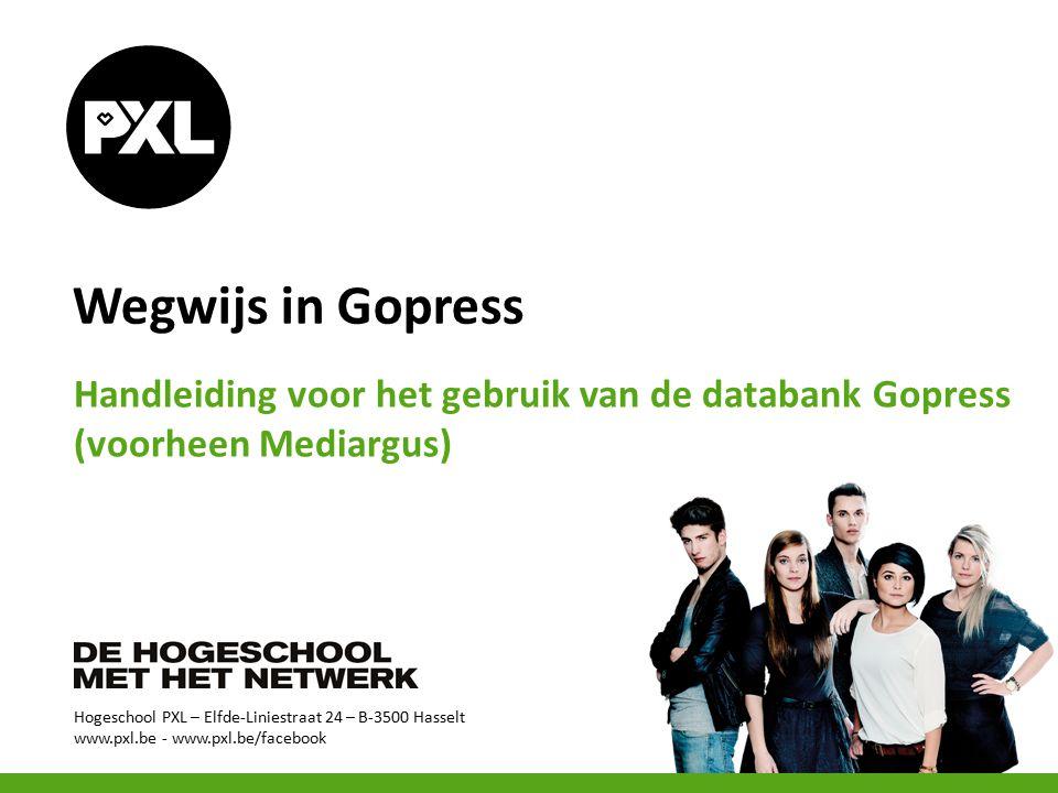Hogeschool PXL – Elfde-Liniestraat 24 – B-3500 Hasselt www.pxl.be - www.pxl.be/facebook Wegwijs in Gopress Handleiding voor het gebruik van de databank Gopress (voorheen Mediargus)