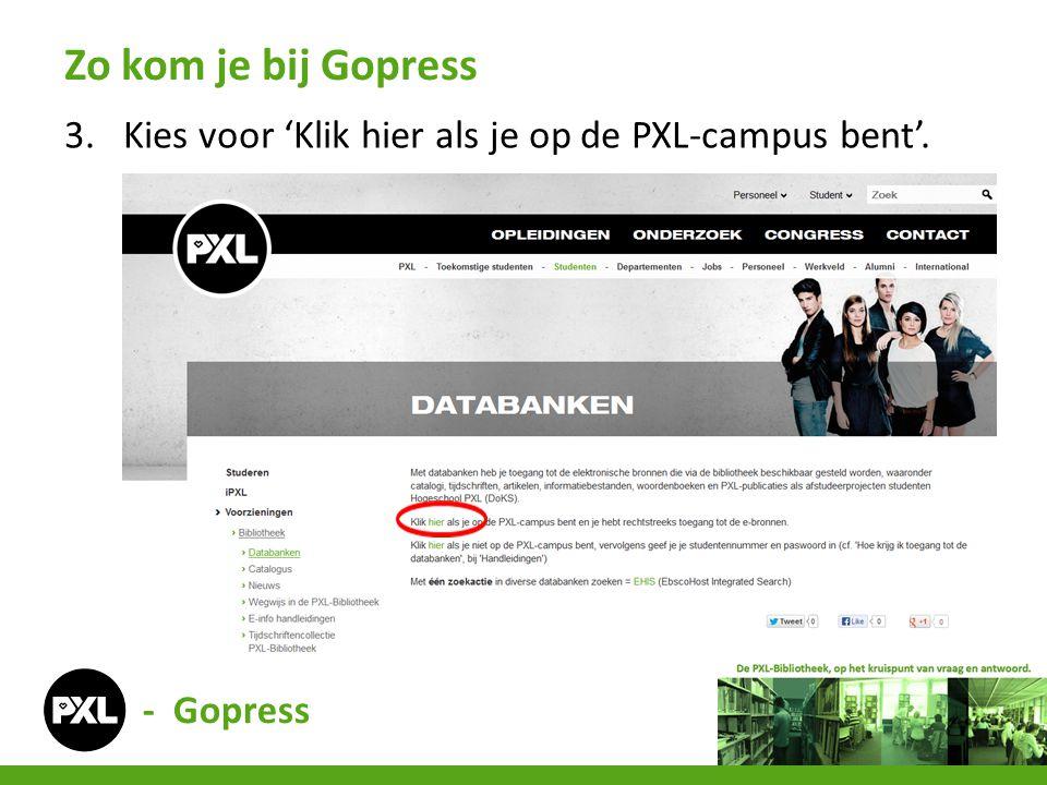 3.Kies voor 'Klik hier als je op de PXL-campus bent'. Zo kom je bij Gopress - Gopress