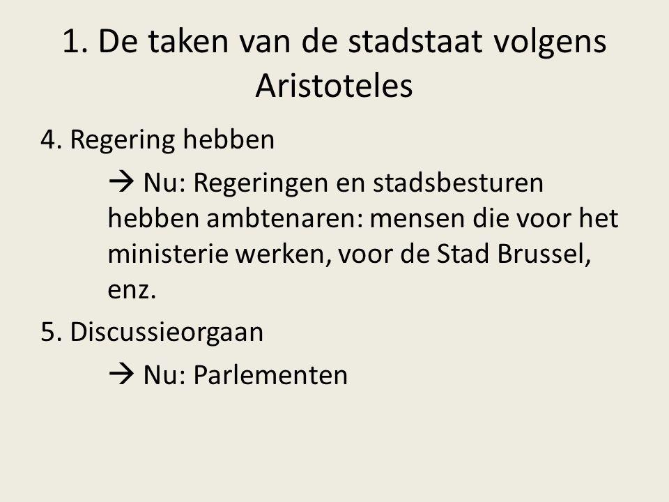 1. De taken van de stadstaat volgens Aristoteles 4. Regering hebben  Nu: Regeringen en stadsbesturen hebben ambtenaren: mensen die voor het ministeri