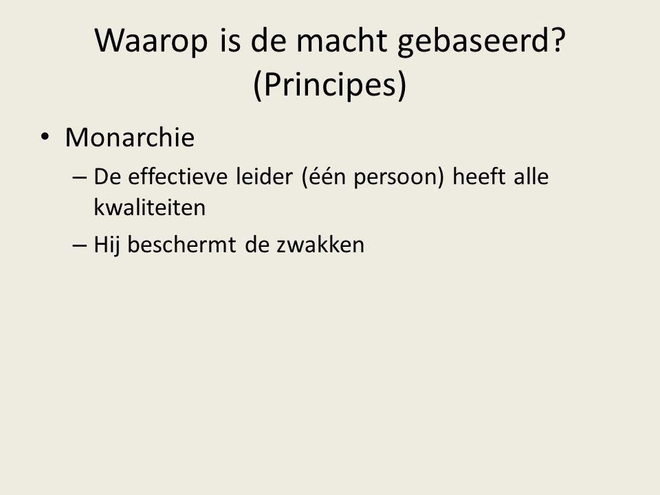 Waarop is de macht gebaseerd? (Principes) Monarchie – De effectieve leider (één persoon) heeft alle kwaliteiten – Hij beschermt de zwakken