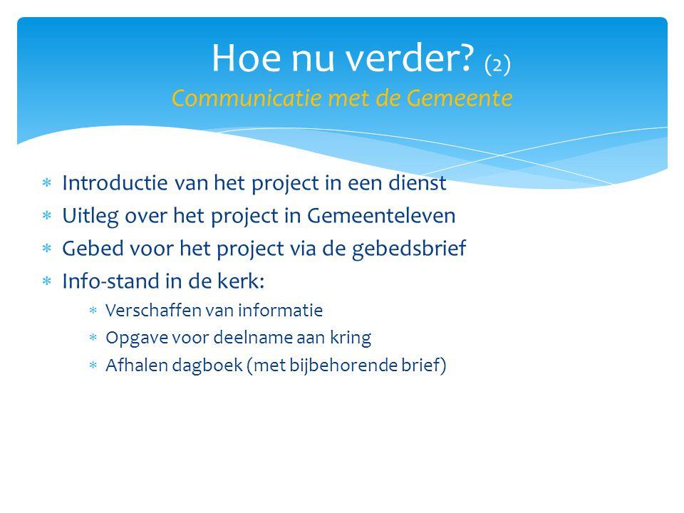  Introductie van het project in een dienst  Uitleg over het project in Gemeenteleven  Gebed voor het project via de gebedsbrief  Info-stand in de