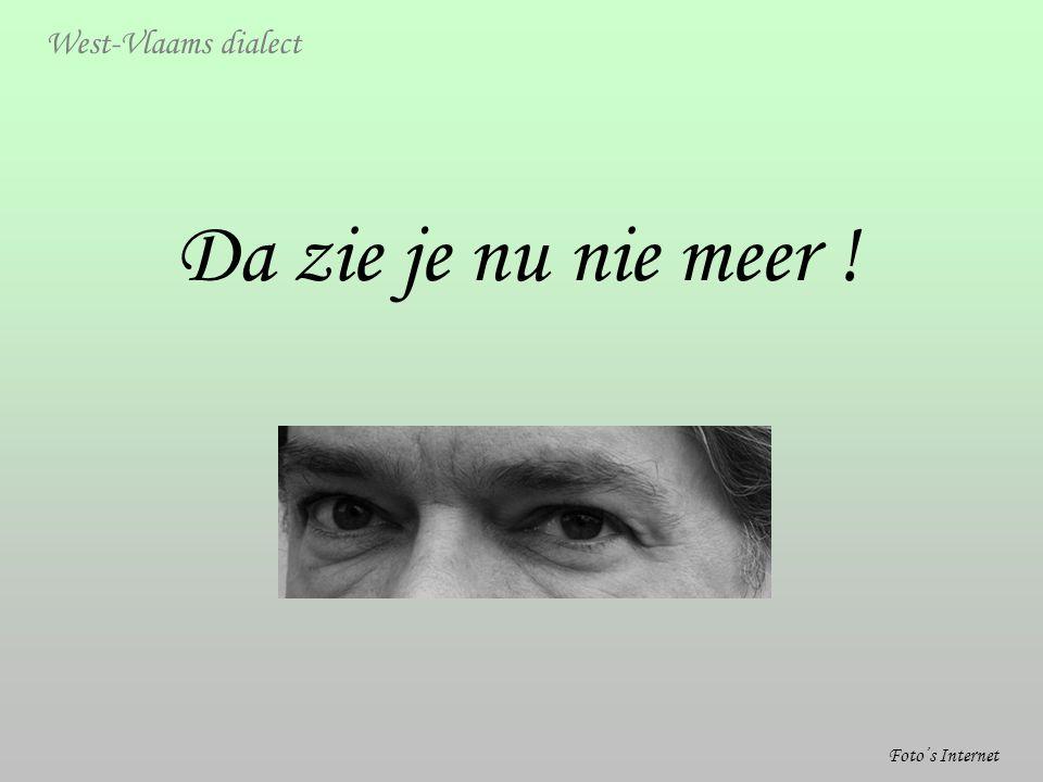 Da zie je nu nie meer ! West-Vlaams dialect Foto's Internet