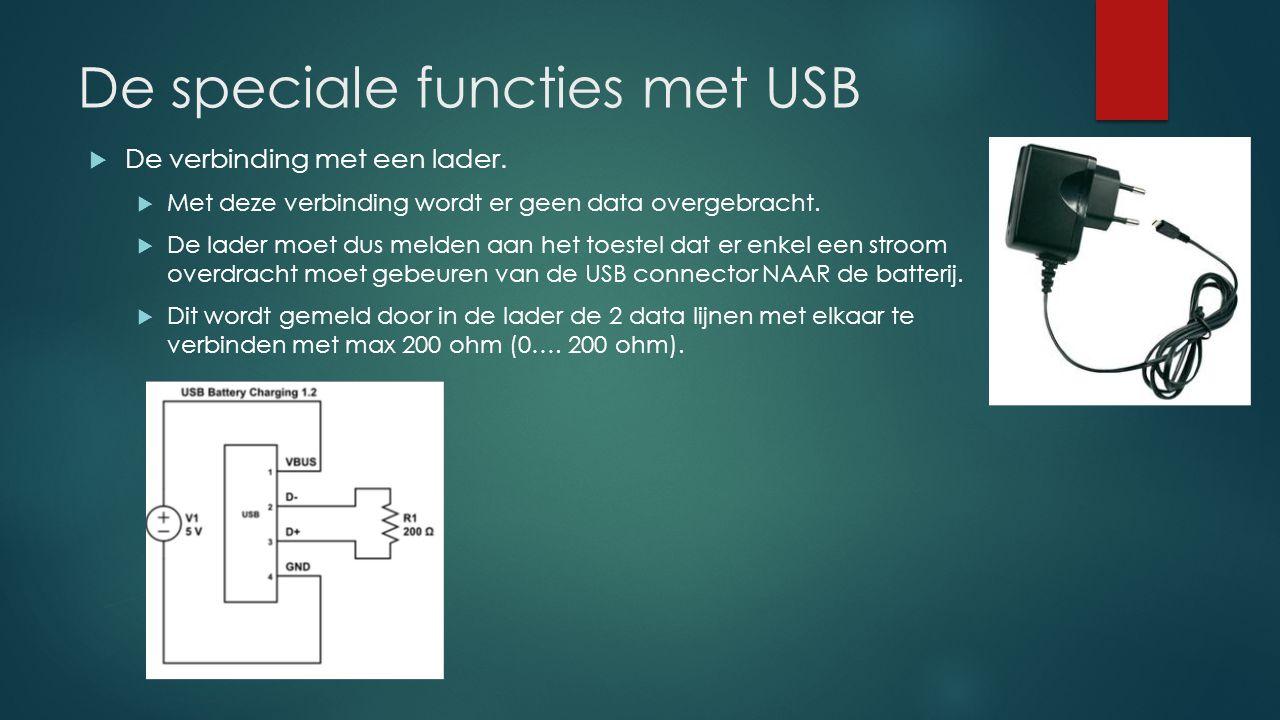 De speciale functies met USB  De verbinding met een lader.  Met deze verbinding wordt er geen data overgebracht.  De lader moet dus melden aan het