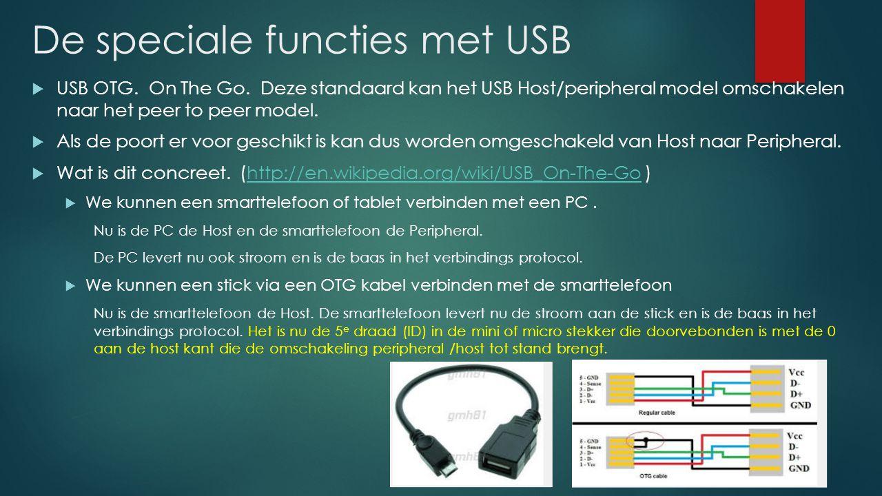 De speciale functies met USB  USB OTG. On The Go. Deze standaard kan het USB Host/peripheral model omschakelen naar het peer to peer model.  Als de
