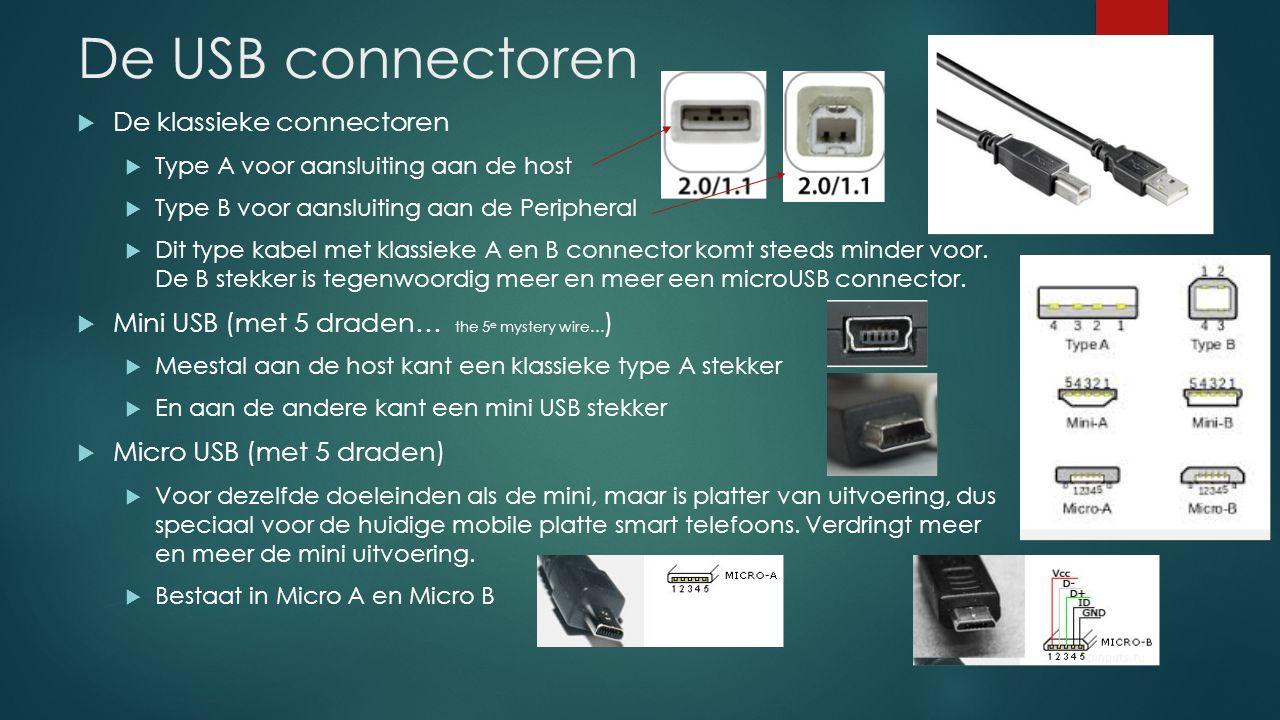 De USB connectoren  De klassieke connectoren  Type A voor aansluiting aan de host  Type B voor aansluiting aan de Peripheral  Dit type kabel met k
