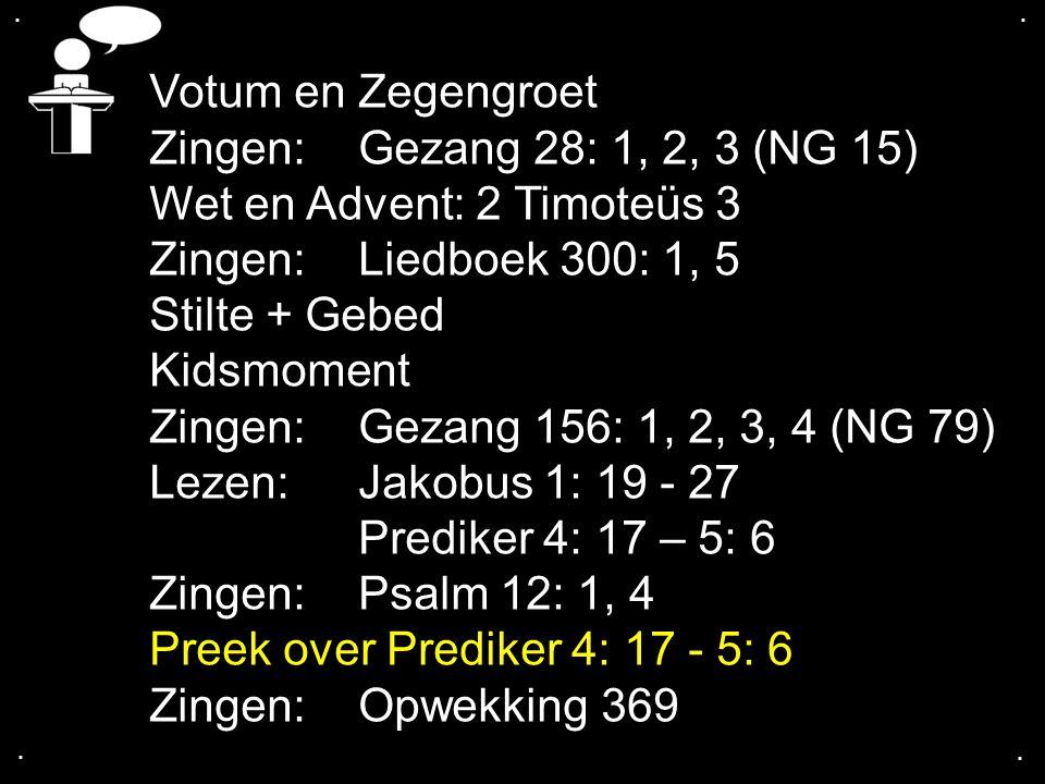 .... Votum en Zegengroet Zingen:Gezang 28: 1, 2, 3 (NG 15) Wet en Advent: 2 Timoteüs 3 Zingen:Liedboek 300: 1, 5 Stilte + Gebed Kidsmoment Zingen:Geza