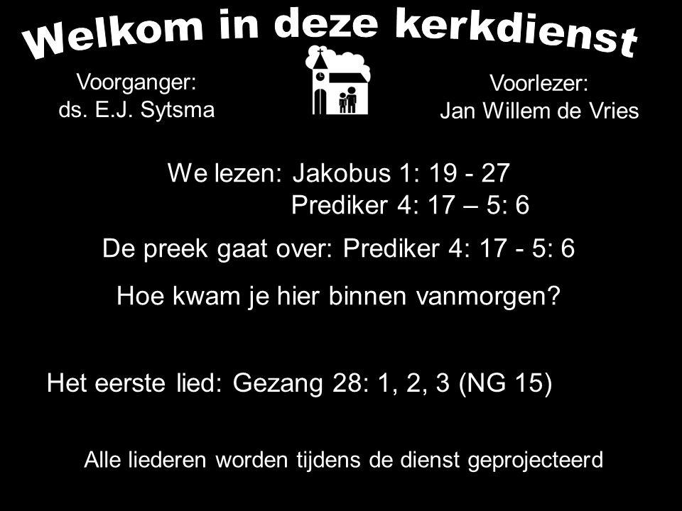 ....Tekst: Prediker 4: 17 - 5: 6 Wie gaat Gods huis binnen.