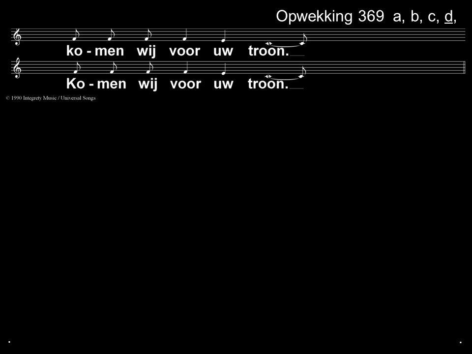 ... Opwekking 369 dOpwekking 369 a, b, c, d,
