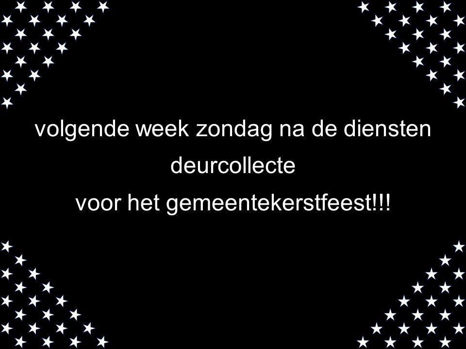 volgende week zondag na de diensten deurcollecte voor het gemeentekerstfeest!!! Richtbedrag 10 euro