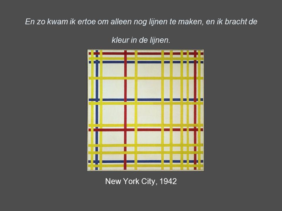 En zo kwam ik ertoe om alleen nog lijnen te maken, en ik bracht de kleur in de lijnen. New York City, 1942