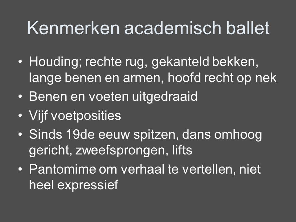 Kenmerken academisch ballet Houding; rechte rug, gekanteld bekken, lange benen en armen, hoofd recht op nek Benen en voeten uitgedraaid Vijf voetposit
