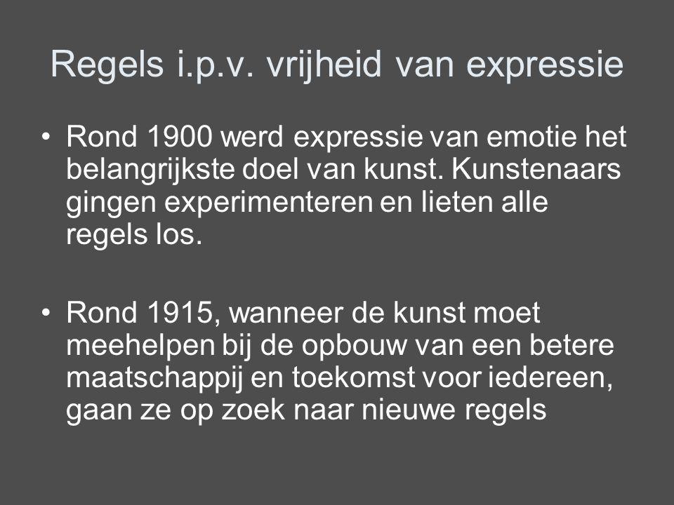 Regels i.p.v. vrijheid van expressie Rond 1900 werd expressie van emotie het belangrijkste doel van kunst. Kunstenaars gingen experimenteren en lieten