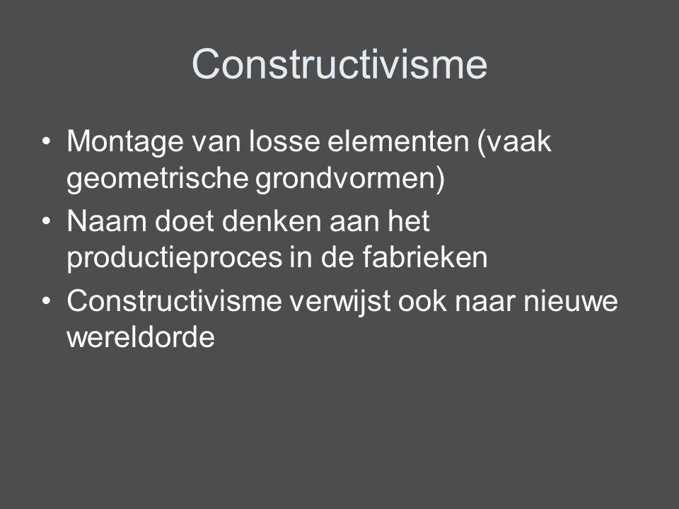 Constructivisme Montage van losse elementen (vaak geometrische grondvormen) Naam doet denken aan het productieproces in de fabrieken Constructivisme v