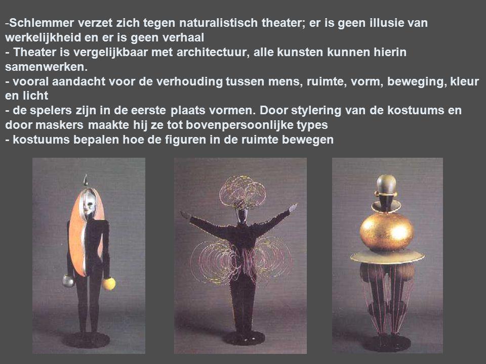 -Schlemmer verzet zich tegen naturalistisch theater; er is geen illusie van werkelijkheid en er is geen verhaal - Theater is vergelijkbaar met archite