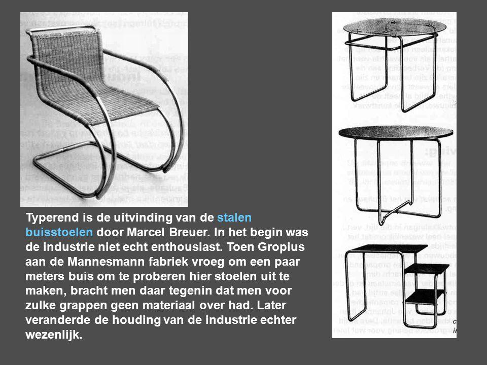 Typerend is de uitvinding van de stalen buisstoelen door Marcel Breuer. In het begin was de industrie niet echt enthousiast. Toen Gropius aan de Manne