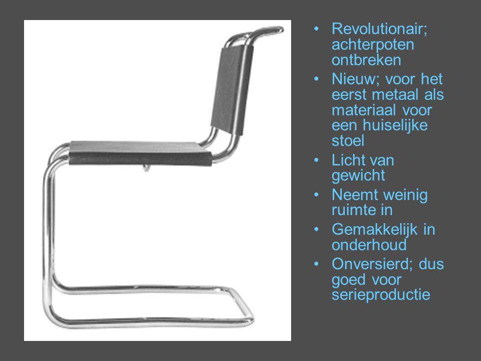 Revolutionair; achterpoten ontbreken Nieuw; voor het eerst metaal als materiaal voor een huiselijke stoel Licht van gewicht Neemt weinig ruimte in Gem