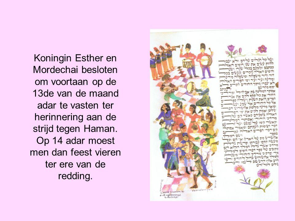 Koningin Esther en Mordechai besloten om voortaan op de 13de van de maand adar te vasten ter herinnering aan de strijd tegen Haman. Op 14 adar moest m