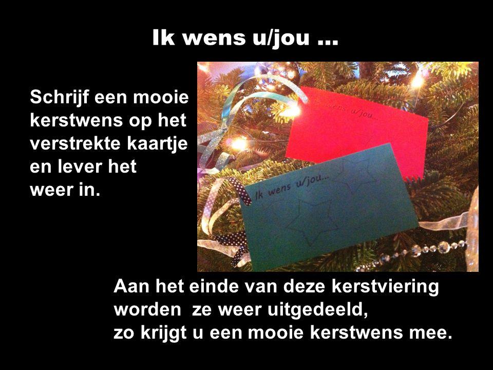 Ik wens u/jou … Schrijf een mooie kerstwens op het verstrekte kaartje en lever het weer in.