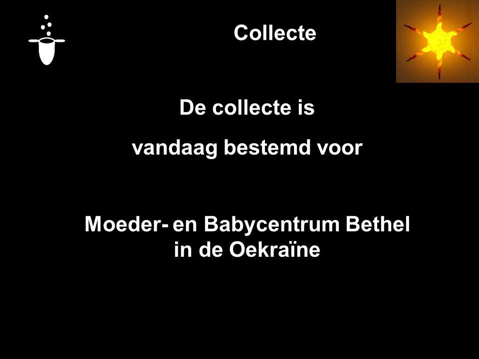 Collecte De collecte is vandaag bestemd voor Moeder- en Babycentrum Bethel in de Oekraïne