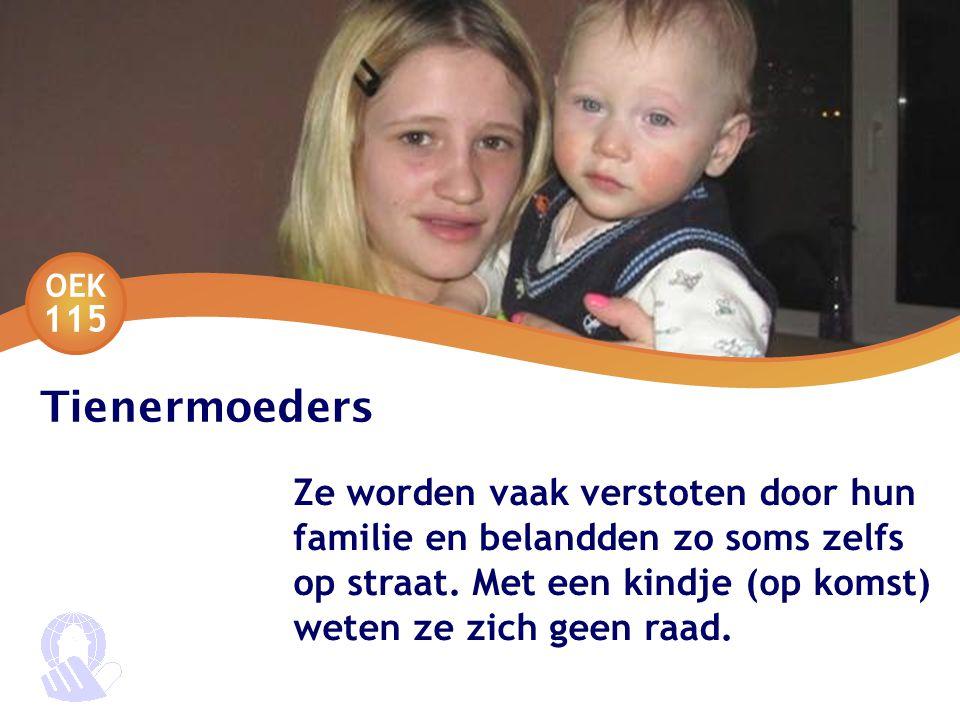 OEK 115 Tienermoeders Ze worden vaak verstoten door hun familie en belandden zo soms zelfs op straat.