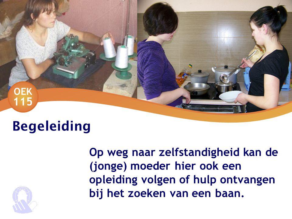 OEK 115 Begeleiding Op weg naar zelfstandigheid kan de (jonge) moeder hier ook een opleiding volgen of hulp ontvangen bij het zoeken van een baan.