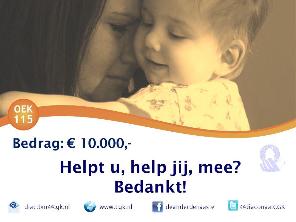 OEK 115 Bedrag: € 10.000,- Helpt u, help jij, mee.