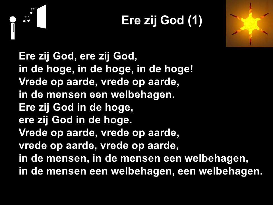 Ere zij God (1) Ere zij God, ere zij God, in de hoge, in de hoge, in de hoge.