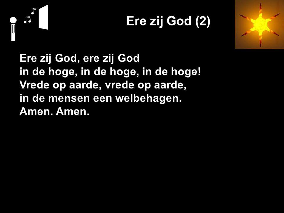 Ere zij God (2) Ere zij God, ere zij God in de hoge, in de hoge, in de hoge.