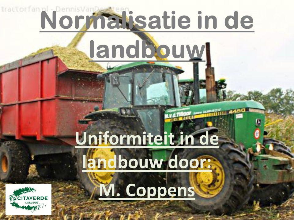 Normalisatie is= houden aan gelijke regels.Waar komt in de landbouw mechanisatie voor.
