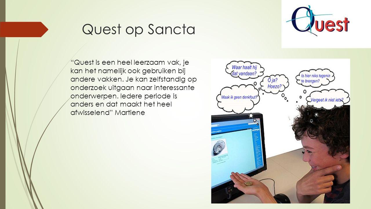 """Quest op Sancta """"Quest is een heel leerzaam vak, je kan het namelijk ook gebruiken bij andere vakken. Je kan zelfstandig op onderzoek uitgaan naar int"""