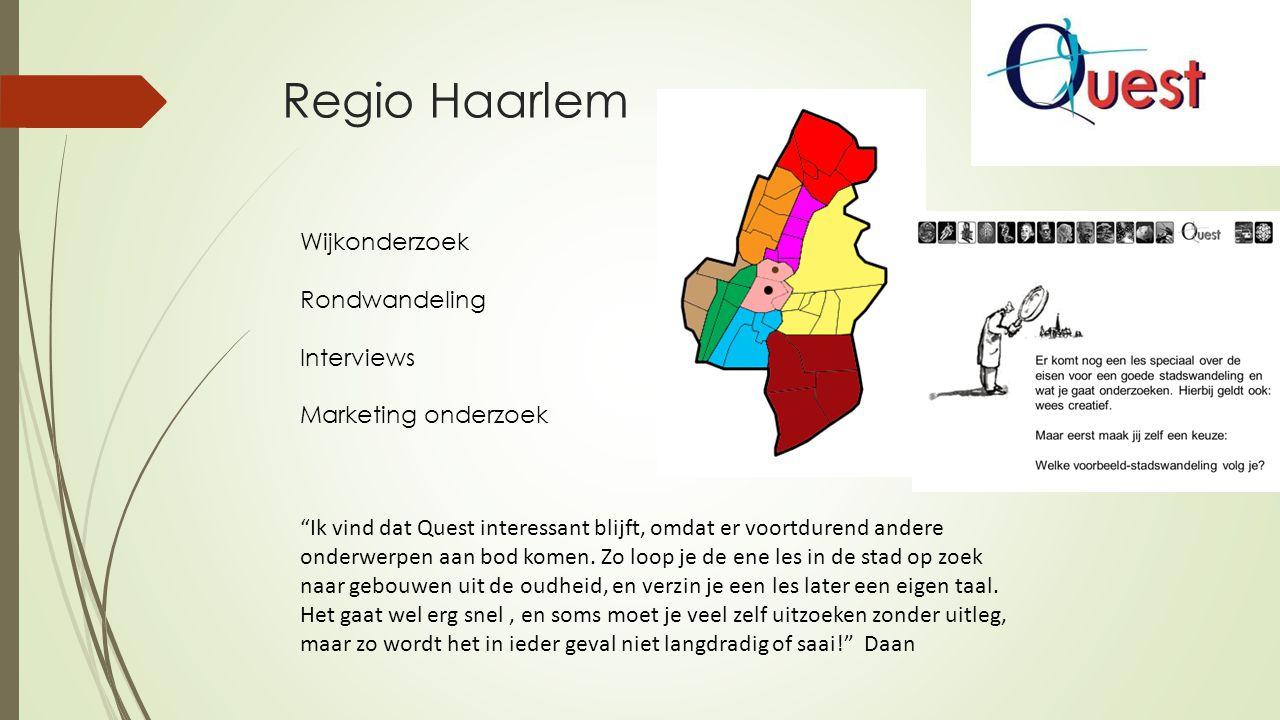 """Regio Haarlem Wijkonderzoek Rondwandeling Interviews Marketing onderzoek """"Ik vind dat Quest interessant blijft, omdat er voortdurend andere onderwerpe"""