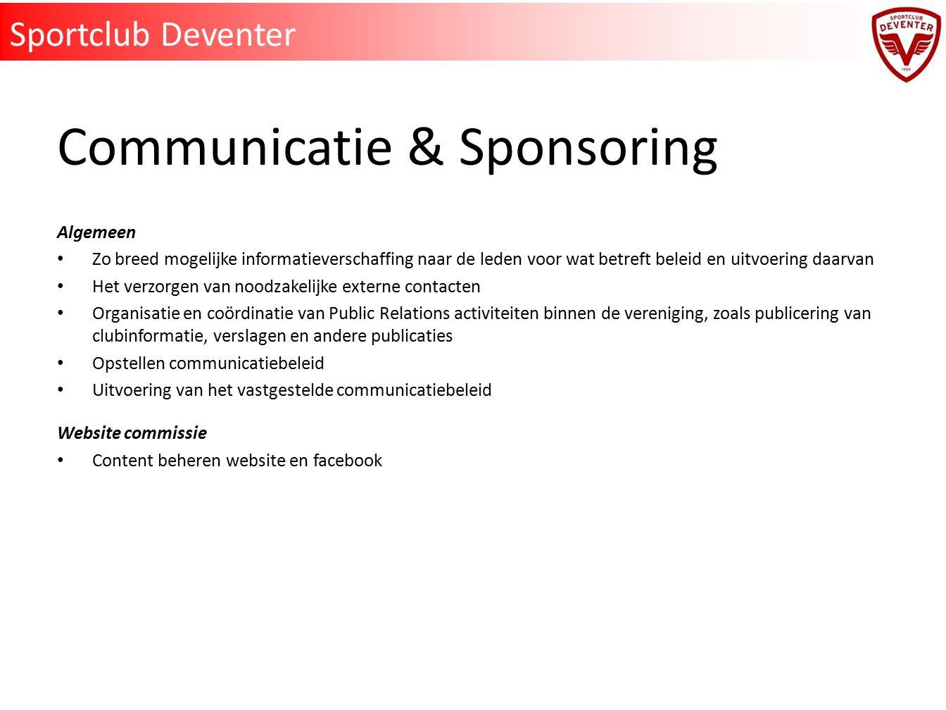 Communicatie & Sponsoring Algemeen Zo breed mogelijke informatieverschaffing naar de leden voor wat betreft beleid en uitvoering daarvan Het verzorgen