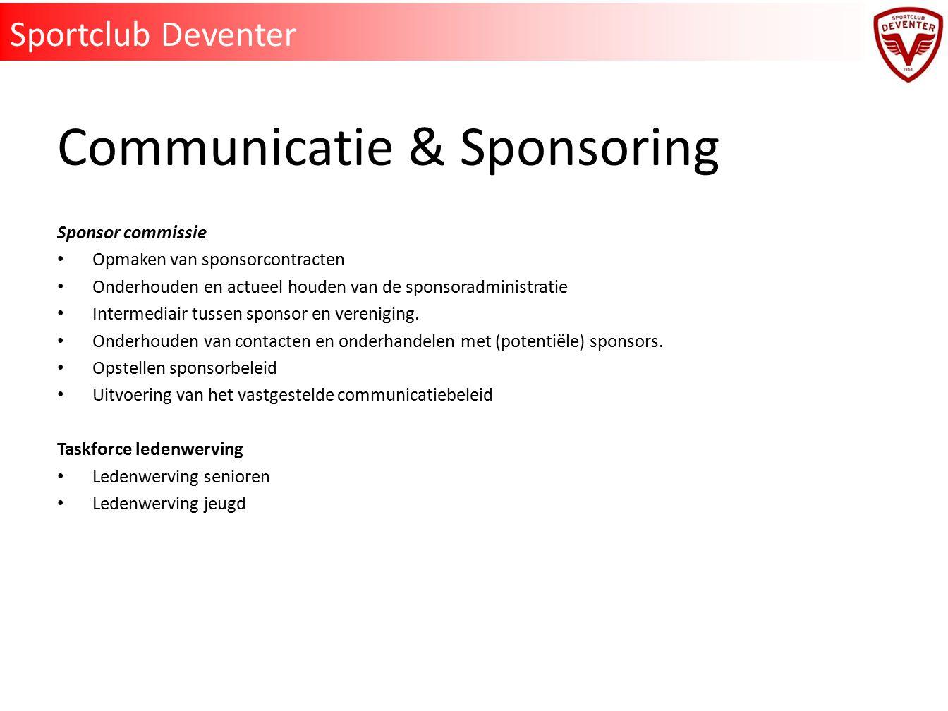Communicatie & Sponsoring Sponsor commissie Opmaken van sponsorcontracten Onderhouden en actueel houden van de sponsoradministratie Intermediair tusse