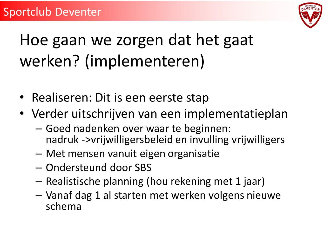 Hoe gaan we zorgen dat het gaat werken? (implementeren) Realiseren: Dit is een eerste stap Verder uitschrijven van een implementatieplan – Goed nadenk