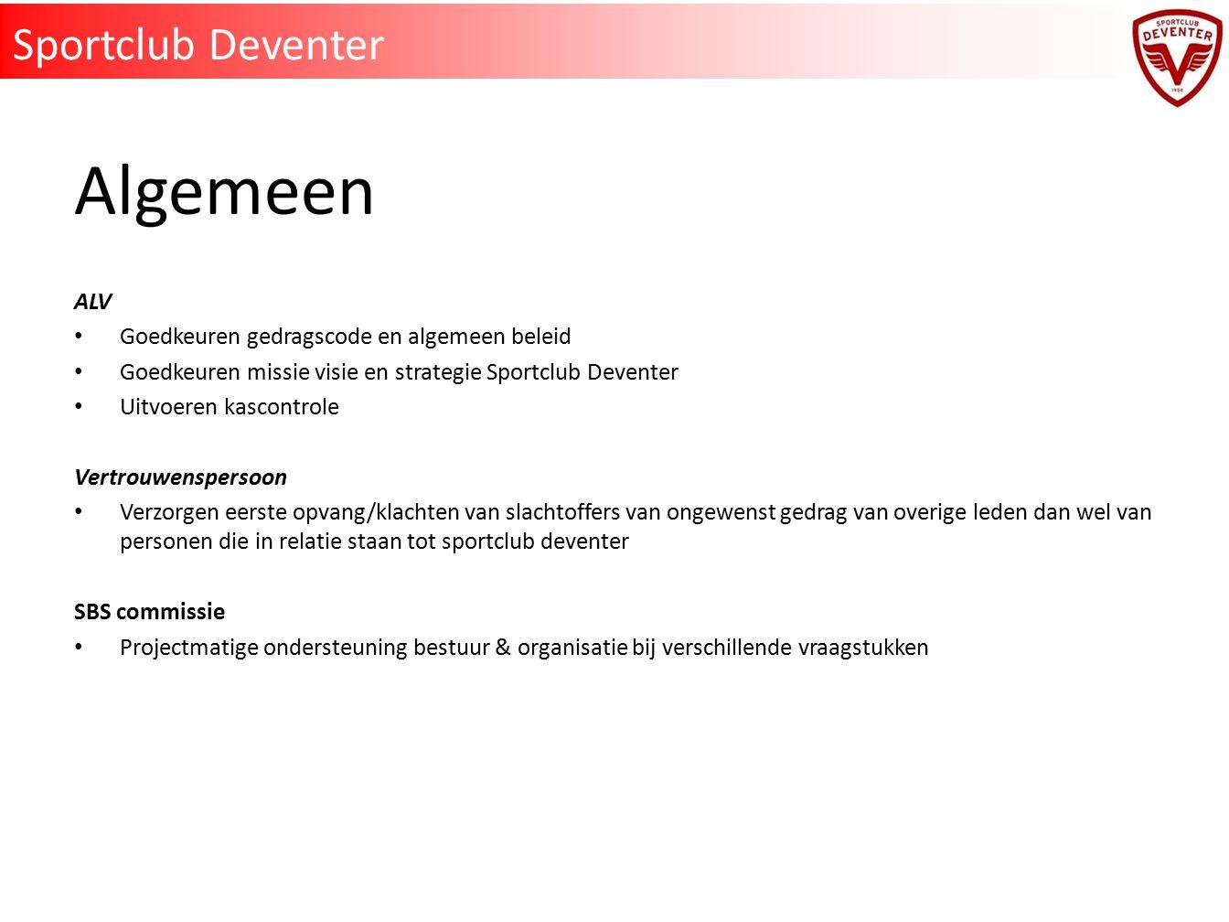 Algemeen ALV Goedkeuren gedragscode en algemeen beleid Goedkeuren missie visie en strategie Sportclub Deventer Uitvoeren kascontrole Vertrouwenspersoo