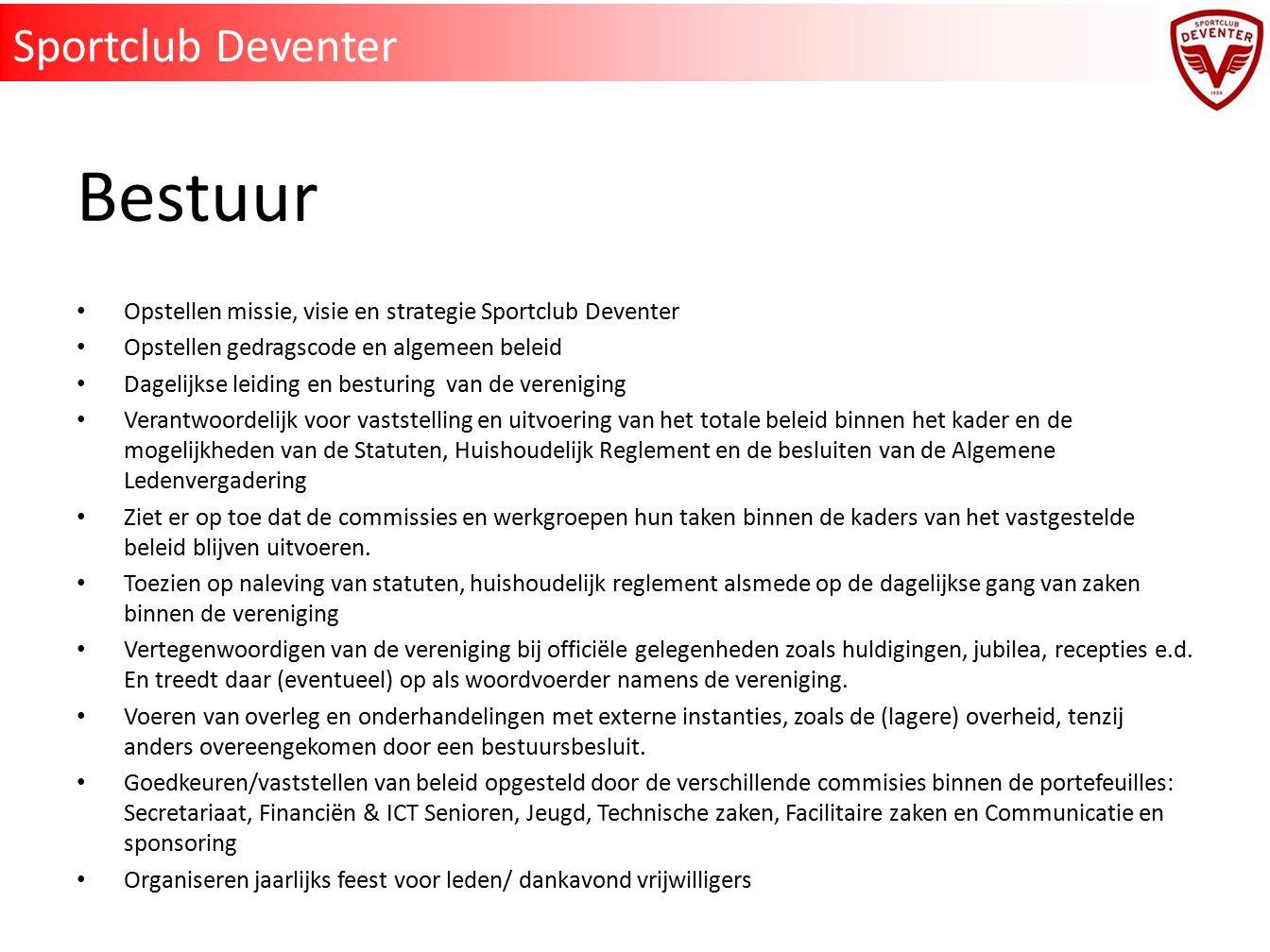 Bestuur Opstellen missie, visie en strategie Sportclub Deventer Opstellen gedragscode en algemeen beleid Dagelijkse leiding en besturing van de vereni
