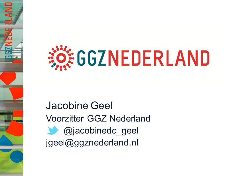jg Jacobine Geel Voorzitter GGZ Nederland @jacobinedc_geel jgeel@ggznederland.nl