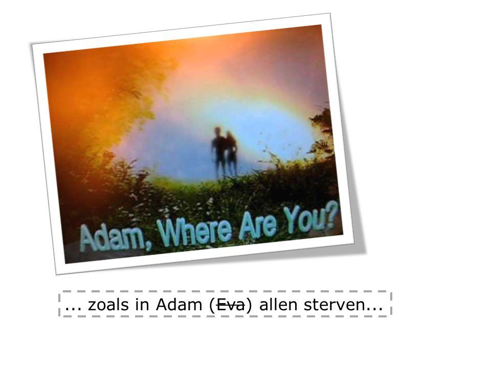 ... zoals in Adam (Eva) allen sterven...