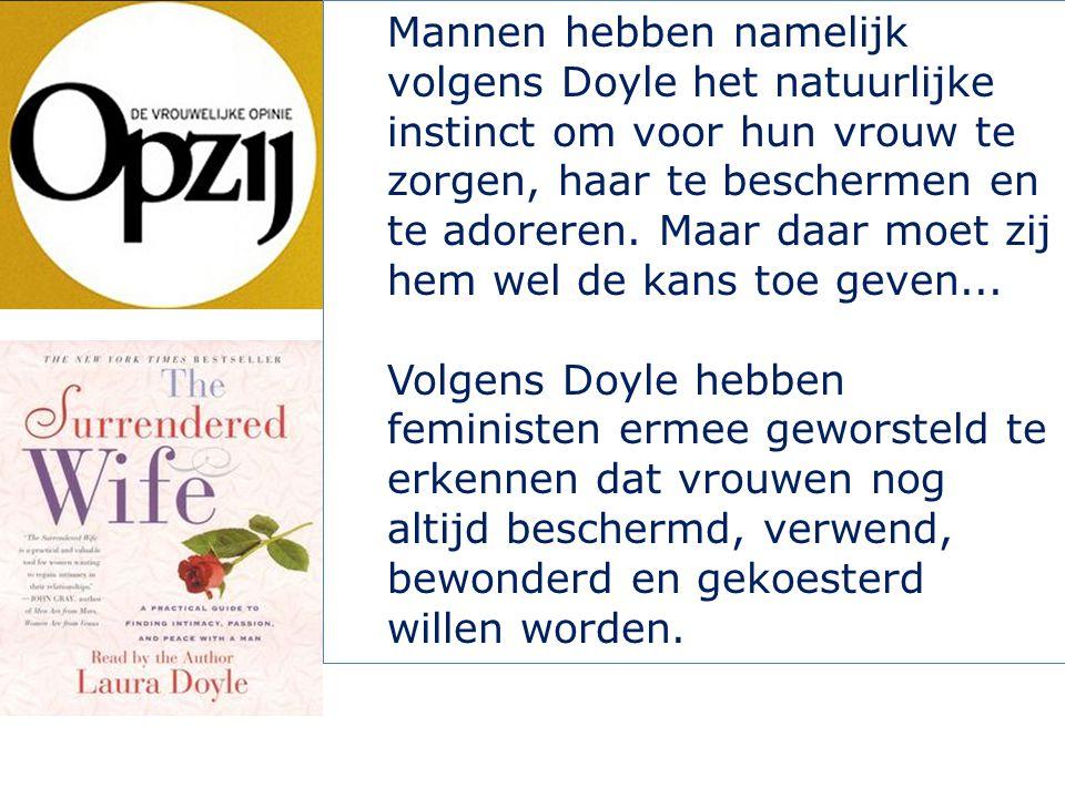 Mannen hebben namelijk volgens Doyle het natuurlijke instinct om voor hun vrouw te zorgen, haar te beschermen en te adoreren.