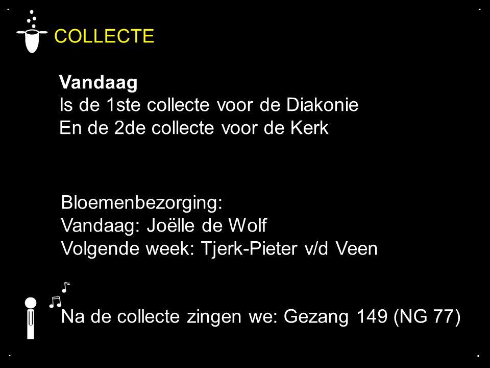 .... COLLECTE Vandaag Is de 1ste collecte voor de Diakonie En de 2de collecte voor de Kerk Bloemenbezorging: Vandaag: Joëlle de Wolf Volgende week: Tj