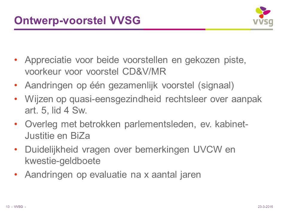 VVSG - Ontwerp-voorstel VVSG Appreciatie voor beide voorstellen en gekozen piste, voorkeur voor voorstel CD&V/MR Aandringen op één gezamenlijk voorstel (signaal) Wijzen op quasi-eensgezindheid rechtsleer over aanpak art.