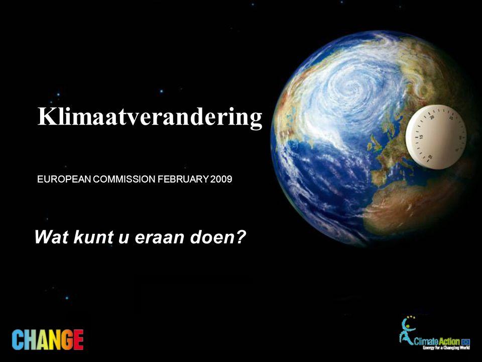 Wat kunt u eraan doen? EUROPEAN COMMISSION FEBRUARY 2009 Klimaatverandering