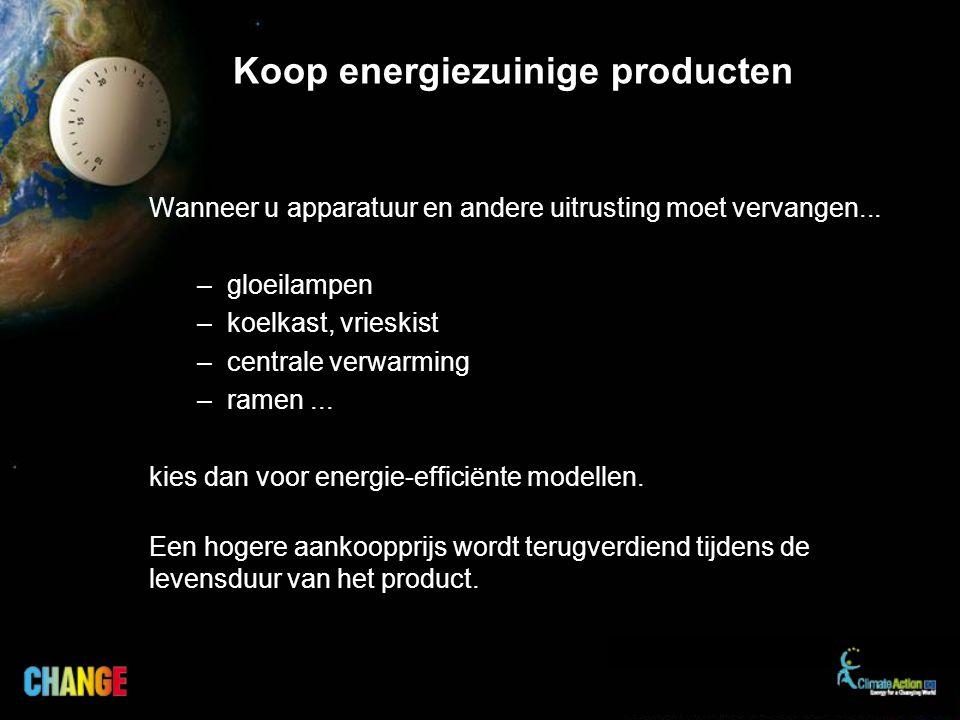 Koop energiezuinige producten Wanneer u apparatuur en andere uitrusting moet vervangen...