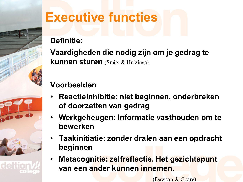 Executive functies Definitie: Vaardigheden die nodig zijn om je gedrag te kunnen sturen (Smits & Huizinga) Voorbeelden Reactieinhibitie: niet beginnen