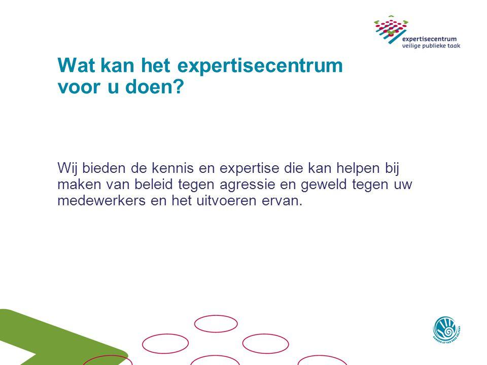Wat kan het expertisecentrum voor u doen? Wij bieden de kennis en expertise die kan helpen bij maken van beleid tegen agressie en geweld tegen uw mede